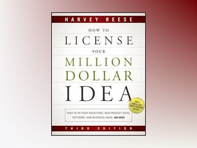 How to License Your Million Dollar Idea: Cash In On Your Inventions, New Pr av Harvey Reese