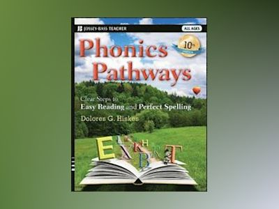 Phonics Pathways: Clear Steps to Easy Reading and Perfect Spelling, 10th Ed av Dolores G. Hiskes