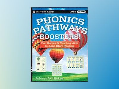 Phonics Pathways Boosters!: Fun Games and Teaching Aids to Jump-Start Readi av Dolores G. Hiskes