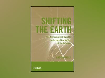Shifting the Earth: The Mathematical Quest to Understand the Motion of the av Arthur Mazer