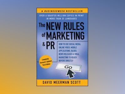 The New Rules of Marketing & PR: How to Use Social Media, Online Video, Mob av David Meerman Scott