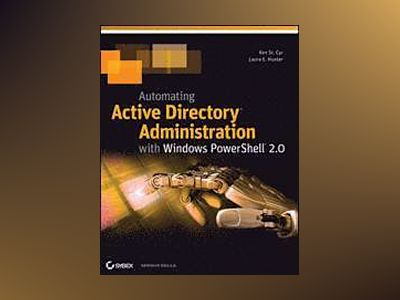 Automating Active Directory Administration with Windows PowerShell 2.0 av Ken St. Cyr
