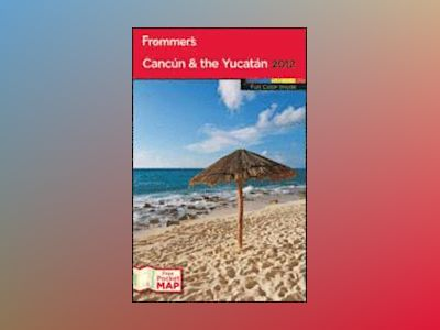 Frommer's Cancun and the Yucatan 2012 av David Baird