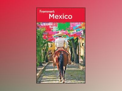 Frommer's Mexico, 17th Edition av David Baird