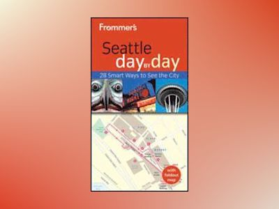 Frommer's Seattle Day by Day, 2nd Edition av Beth Taylor