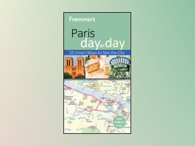 Frommer's Paris Day by Day, 3rd Edition av Anna E. Brooke