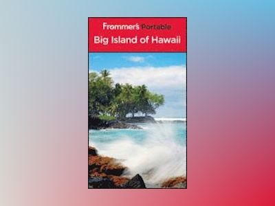 Frommer's Portable Big Island of Hawaii, 7th Edition av Jeanette Foster