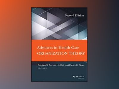 Advances in Health Care Organization Theory av Stephen S. Mick