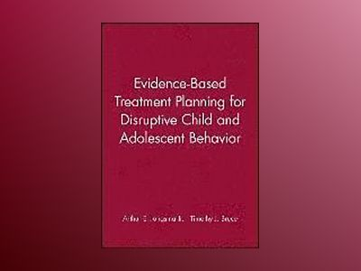 Evidence-Based Treatment Planning for Disruptive Child and Adolescent Behav av Arthur E. Jongsma