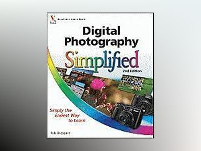 Digital Photography Simplified, 2nd Edition av Rob Sheppard