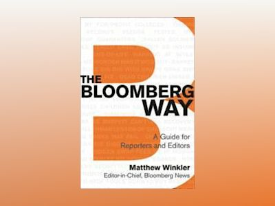 The Bloomberg Way: A Guide for Reporters and Editors av Matthew Winkler