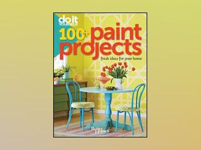Do It Yourself: 100+ Paint Projects av Better Homes