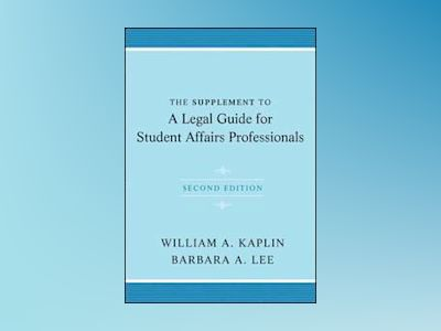 The Supplement to A Legal Guide for Student Affairs Professionals, 2nd Edit av William A. Kaplin