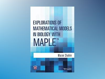 Explorations of Mathematical Models in Biology with Maple av Mazen Shahin