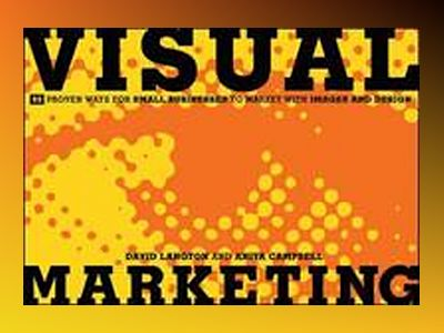 Visual Marketing: 99 Proven Ways for Small Businesses to Market with Images av David Langton