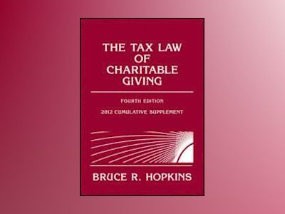 The Tax Law of Charitable Giving, 4th Edition, 2012 Supplement av Bruce R. Hopkins