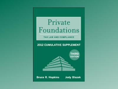 Private Foundations: Tax Law and Compliance 2012 Cumulative Supplement, 3rd av Bruce R. Hopkins