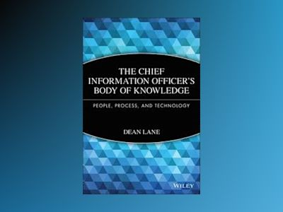 Chief Information Officer's Body of Knowledge: People, Process, and Technol av Dean Lane