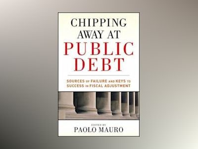 Chipping Away at Public Debt: Sources of Failure and Keys to Success in Fis av Paolo Mauro
