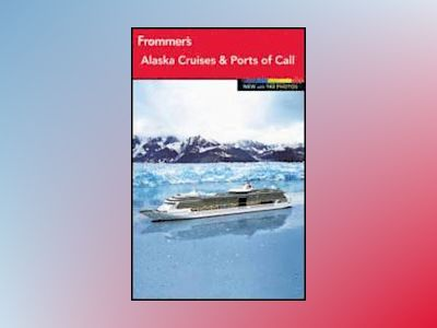 Frommer's Alaska Cruises and Ports of Call, 14th Edition av Fran Wenograd Golden
