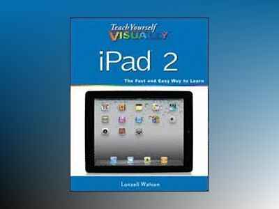 Teach Yourself VISUALLY iPad 2 av Lonzell Watson