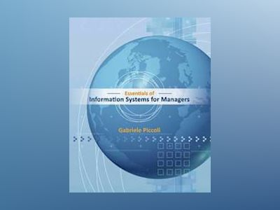 Essentials of Information Systems for Managers av Piccoli