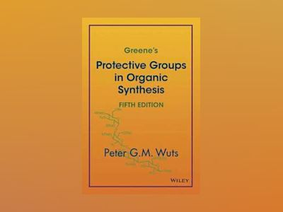 Greene's Protective Groups in Organic Synthesis av Peter G. M. Wuts