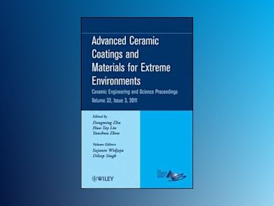Advanced Ceramic Coatings and Materials for Extreme Environments: Ceramic E av Dongming Zhu