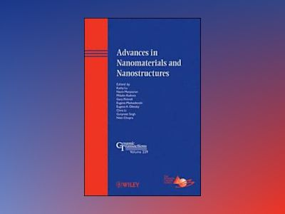 Advances in Nanomaterials and Nanostructures: Ceramic Transactions, Volume av ACerS