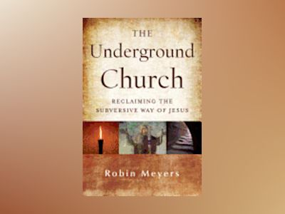 The Underground Church: Reclaiming the Subversive Way of Jesus av Robin Meyers