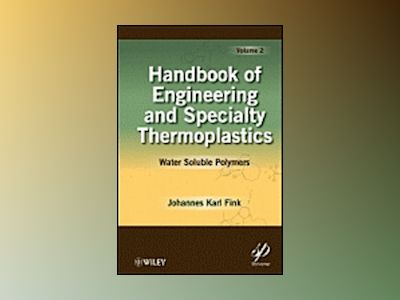 Handbook of Engineering and Specialty Polymer: Water Soluble Polymers av Johannes Karl Fink