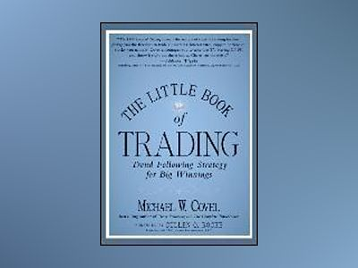 The Little Book of Trading: Trend Following Strategy for Big Winnings av Michael W. Covel