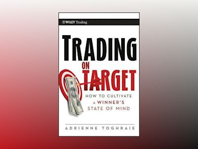 Trading on Target: How To Cultivate a Winner's State of Mind av Adrienne Toghraie