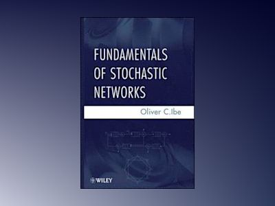 Fundamentals of Stochastic Networks av Oliver C. Ibe