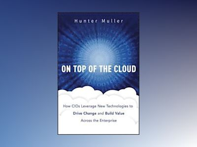 On Top of the Cloud: How CIOs Leverage New Technologies to Drive Change and av Hunter Muller