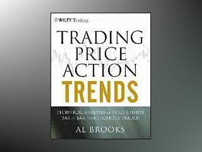 Trading Price Action Trends: Technical Analysis of Price Charts Bar by Bar av Al Brooks