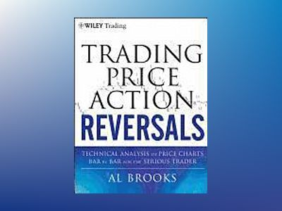 Trading Price Action Reversals: Technical Analysis of Price Charts Bar by B av Al Brooks