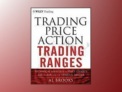 Trading Price Action Trading Ranges: Technical Analysis of Price Charts Bar av Al Brooks