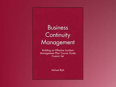 Business Continuity Management: Building an Effective Incident Management P av Michael Blyth