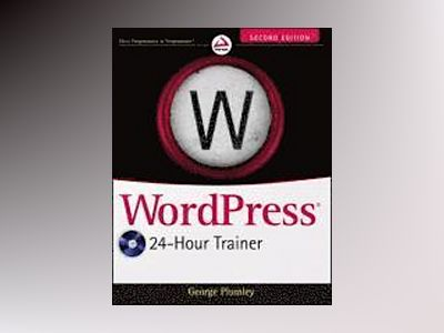 WordPress 24-Hour Trainer, 2nd Edition av George Plumley