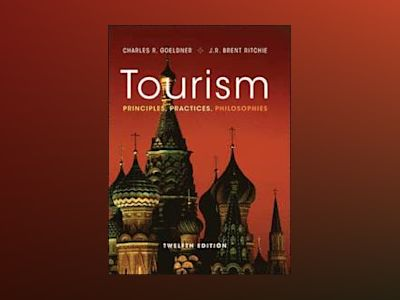 Tourism: Principles, Practices, Philosophies, 12th Edition av Charles R. Goeldner