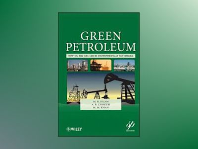 Green Petroleum: How Oil and Gas Can Be Environmentally Sustainable av M. R. Islam