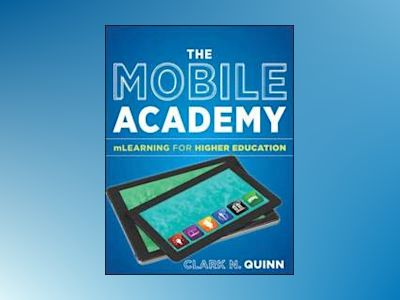 The Mobile Academy: mLearning for Higher Education av Clark N. Quinn
