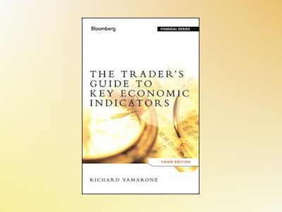 The Trader's Guide to Key Economic Indicators av Yamarone