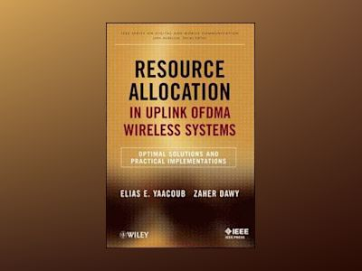 Resource Allocation in Uplink OFDMA Wireless Systems: Optimal Solutions and av Zaher Dawy