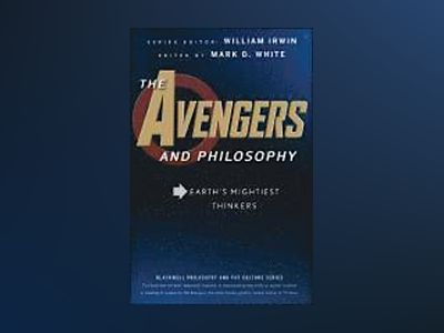 The Avengers and Philosophy: Earth's Mightiest Thinkers av William Irwin