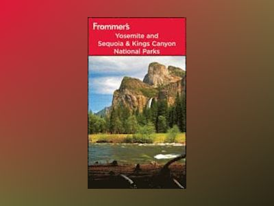 Frommer's Yosemite and Sequoia/Kings Canyon National Parks, 8th Edition av Eric Peterson
