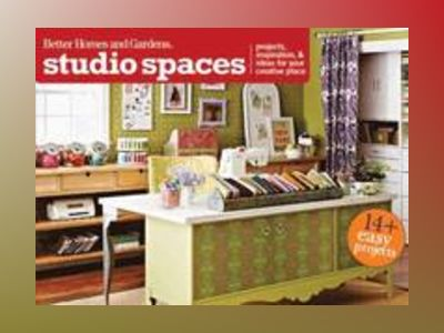 Studio Spaces: Projects, Inspiration & Ideas for Your Creative Place av Better Homes