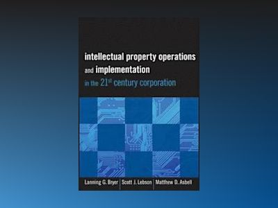 Intellectual Property Operations and Implementation in the 21st Century Cor av Lanning G. Bryer