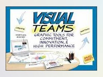 Visual Teams: Graphic Tools for Commitment, Innovation, and High Performanc av David Sibbet